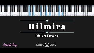 Hilmira - Dhika Fawaz (KARAOKE PIANO - FEMALE KEY)