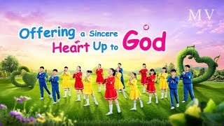 "Praise God With a Heart of Love for Him | ""Offering a Sincere Heart Up to God"" Christian Music Video"