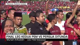 Final Leg Kedua PSM Vs Persija Ditunda