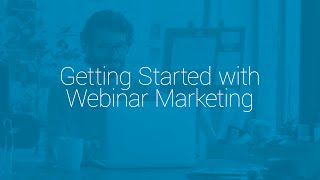 Getting Started with Webinar Marketing