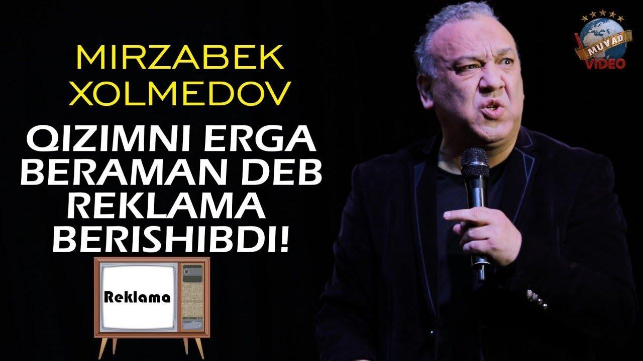 Mirzabek Xolmedov - Qizimni erga beraman deb reklama berishibdi!
