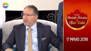 Prof. Dr. Mustafa Karataş ile İftar Vakti 29.Bölüm - 17 Mayıs 2018