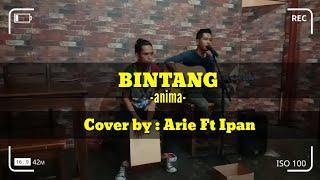 Bintang- Anima Cover by Arie Ft Ipan (video lirik)