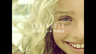 Eu, Você e a Manga - Equinócio (2013) full álbum