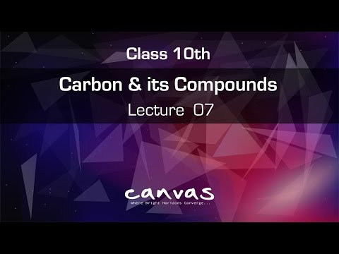 Carbon and its compounds - Class 10 - Lecture 7
