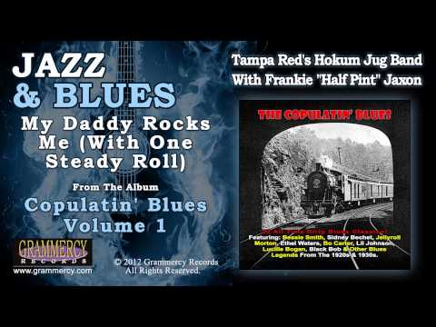 "Tampa Red's Hokum Jug Band, Frankie ""Half Pint"" Jaxon - My Daddy Rocks Me (With One Steady Roll)"