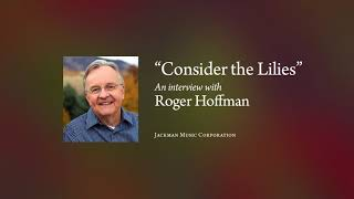 "Video Story Behind the Song: ""Consider the Lilies"" by Roger Hoffman download MP3, 3GP, MP4, WEBM, AVI, FLV Juli 2018"
