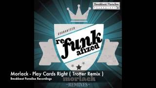 Morlack - Play Cards Right ( Trotter Remix )