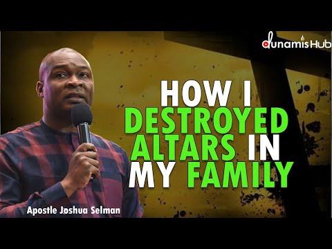 HOW I DESTROYED ALTARS IN MY FAMILY | APOSTLE JOSHUA SELMAN