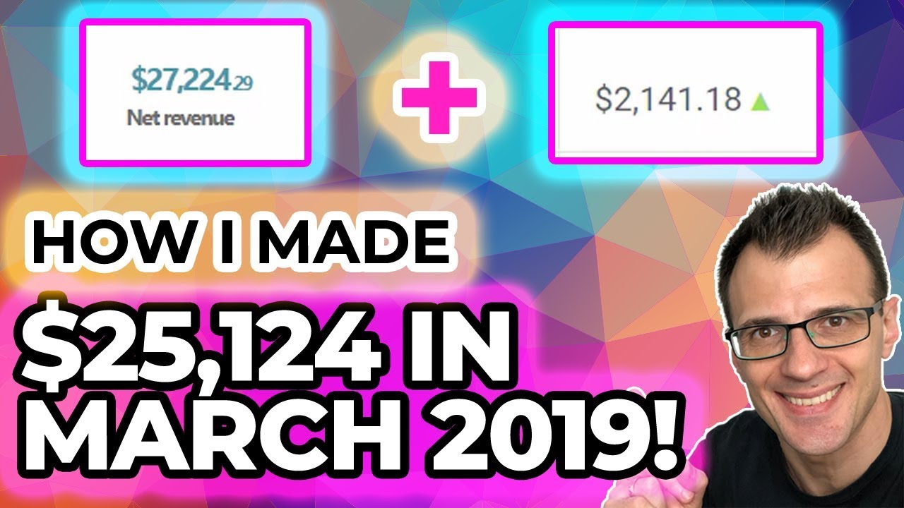 How I Make Money Online: $25,124 in March 2019