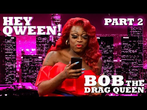 BOB THE DRAG QUEEN on Hey Qween!  Part 2