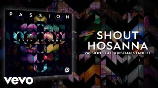 Passion - Shout Hosanna (Lyrics And Chords/Live) ft. Kristian Stanfill