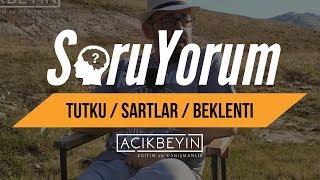 SoruYorum - Prof.Dr. Sinan Canan - Tutku / Şartları Değiştirmek / Beklenti