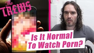 Is It Normal To Watch Porn? Russell Brand The Trews (E391)