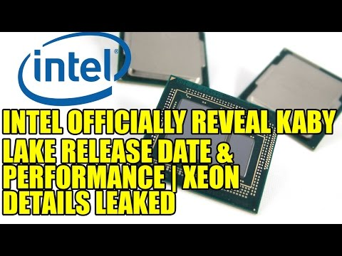 Intel Officially Reveal Kaby Lake Release Date & Performance | Xeon Details Leaked