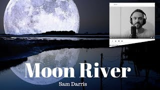 Moon River (Mancini) by Sam Darris