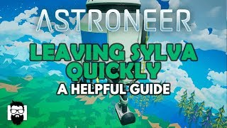 Astroneer - 1.1.2 - LEAVING SYLVA QUICKLY - A HELPFUL GUIDE