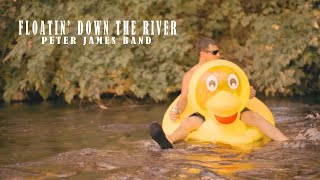 Floatin' Down the River - Peter James Band Official Video - Summer Fun