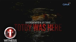 I-Witness: 'Totoy Was Here,' dokumentaryo ni Jay Taruc (full episode)