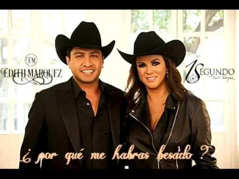 Edith Márquez y Julion Alvarez (¿por qué me habras besado?)