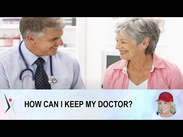 HOW CAN I KEEP MY DOCTOR