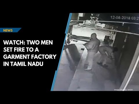 Watch: Two men set fire to a garment factory in Tamil Nadu