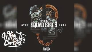 33rd x JMac x Ayoo - Squad Shit Part 3 | @TheRealDJCortez