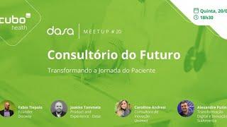 #CuboHealth Dasa - Meetup #20 - Consultório do Futuro - Transformando a Jornada do Paciente