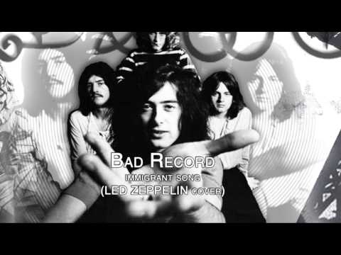 Bad Record - Immigrant Song (Led Zeppelin Cover)