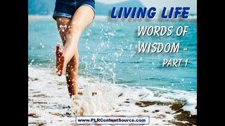 Living Life Words of Wisdom -  Part 1