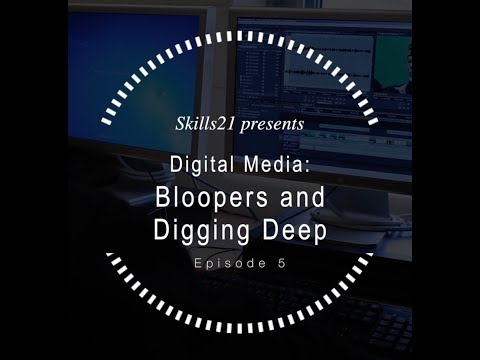 Digital Media Episode 5 : Bloopers and Digging Deep