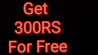 How to get 300Rs For Free