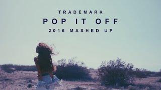 Trademark - Pop It Off (2016 Mashup)