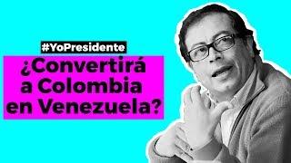 Gustavo Petro - ¿Convertirá a Colombia en Venezuela?   Yo, Presidente