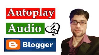 How to Add Autoplay Audio Mp3 in Blogger for Desktop and Mobile
