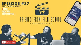 "Friends From Film School Podcast EP 37: The One About ""The Social Dilemma"""