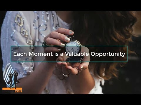 Meditation: Each Moment is a Valuable Opportunity