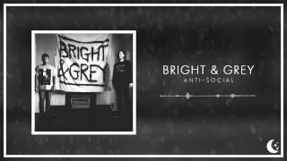 Bright & Grey - Anti-Social