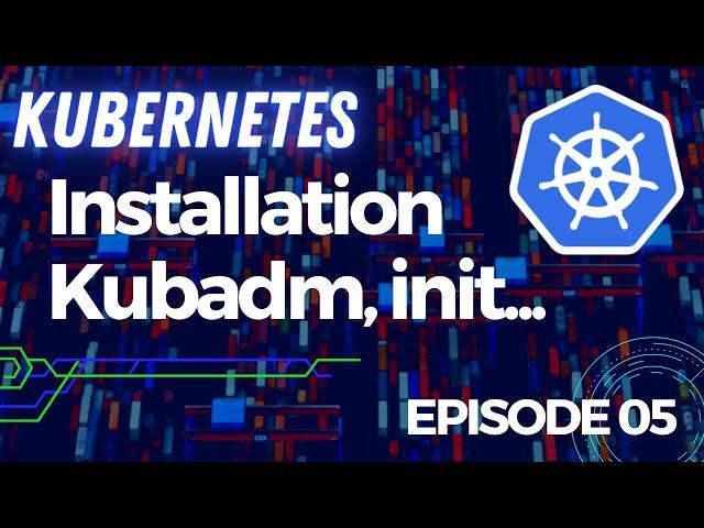 KUBERNETES - 5. INSTALLATION : KUBADM INIT, FLANNEL...