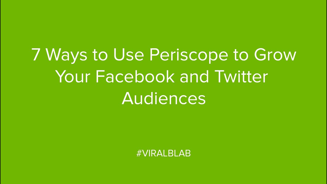 7 Ways to Use Periscope to Grow Your Facebook and Twitter Audiences
