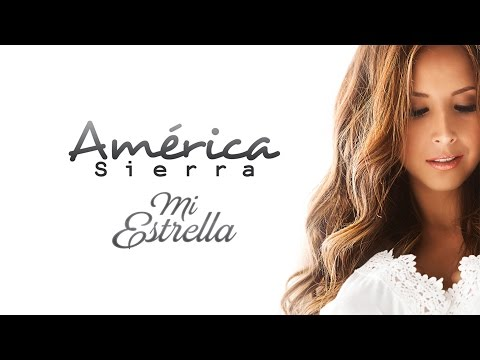 Am�rica Sierra - Mi Estrella [Video Lyric]