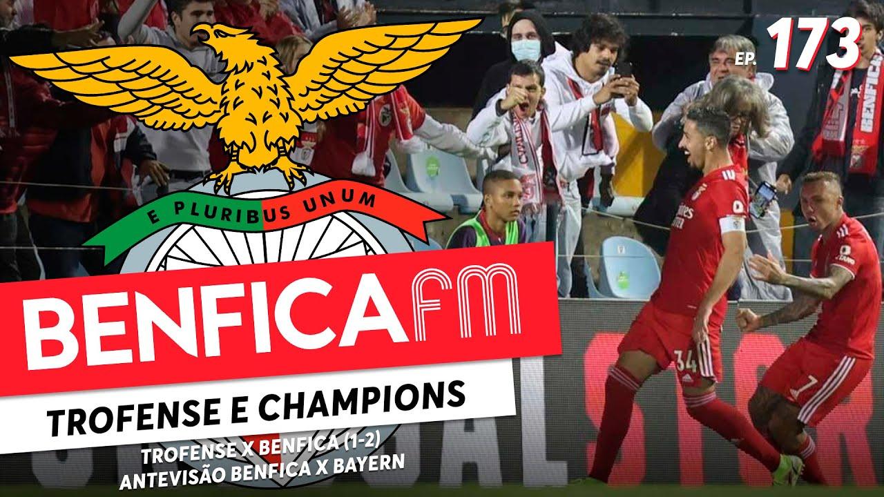 BENFICA FM #173 - Trofense e Antevisão Benfica x Bayern
