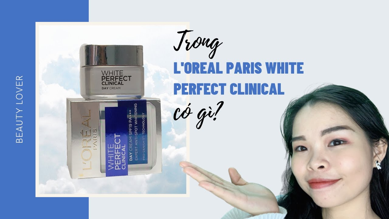 Có gì bên trong L'OREAL WHITE PERFECT CLINICAL DAY CREAM? | Beauty Lover