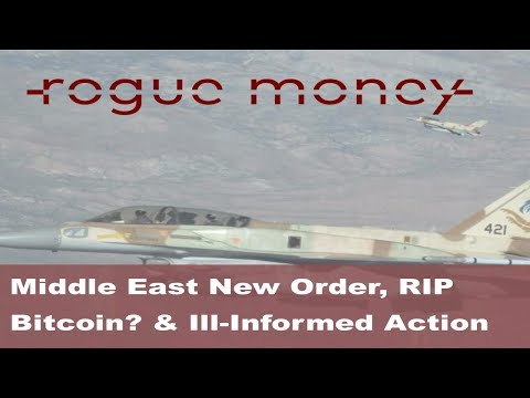 Rogue Mornings - Middle East New Order, RIP Bitcoin? & Ill-Informed Action (12/05/17)