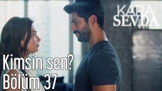 Скачать Kara Sevda 37 Bölüm Kimsin Sen