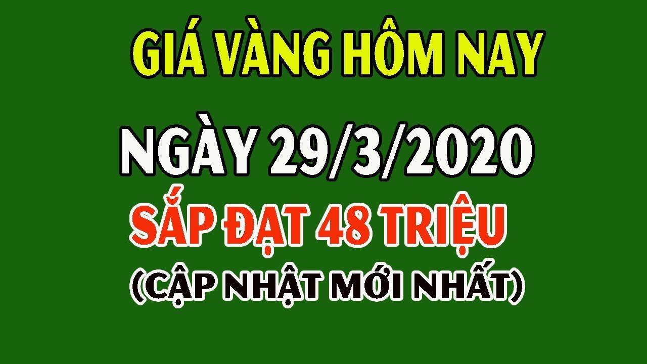 Giá Vàng Hôm Nay 29/3/2020: Giá Vàng 9999 Hôm Nay Tăng Tiến Sát 48 Triệu