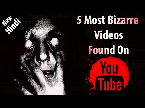 [NEW HINDI] Top 5 Bizarre Videos Found On YouTube In Hindi [With Links]