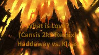 Haddaway vs. Klaas - What is love? (Cansis 2K9 Remix)