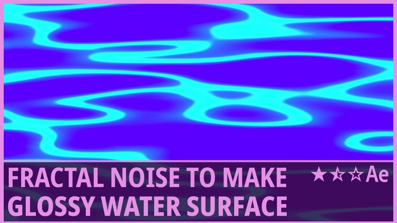 Modify Fractal Noise to Make Glossy Water Surface in After Effects (Tint,  Glow) - Tutorial