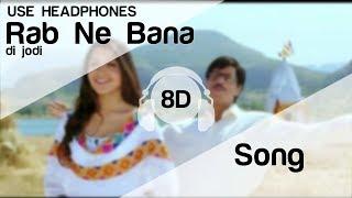 Gambar cover Tujh Mein Rab Dikhta Hai 8D Audio Song - Rab Ne Bana Di Jodi (Shah Rukh Khan | Anushka Sharma)
